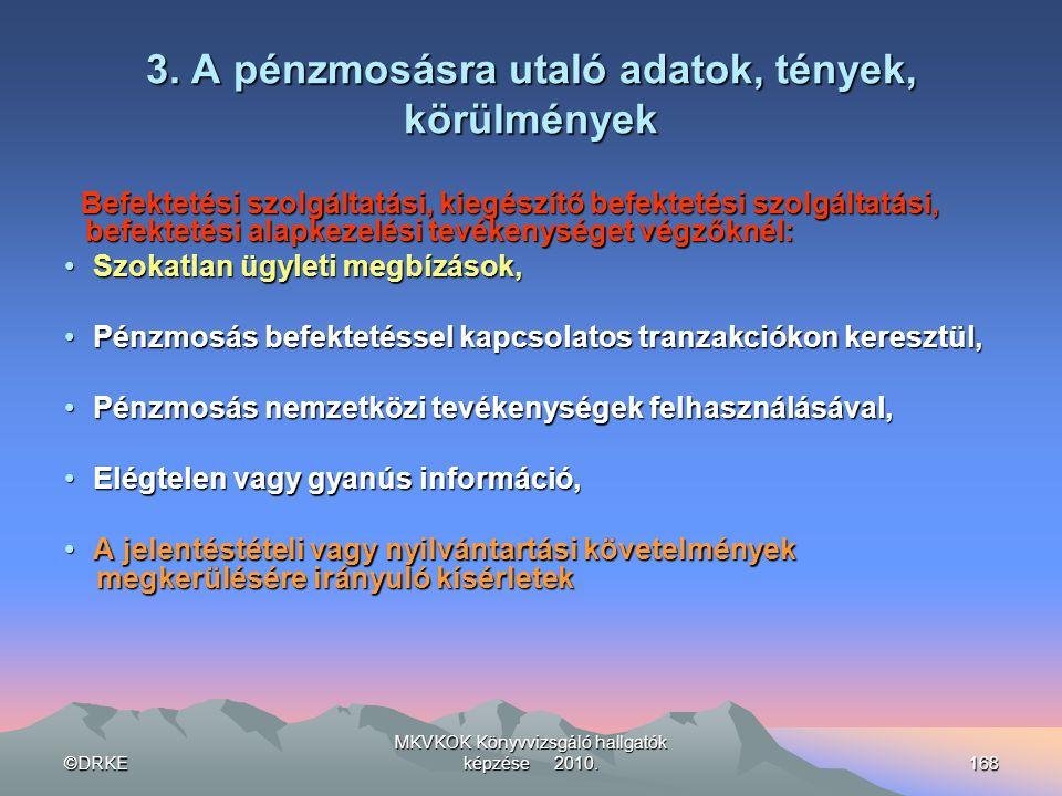 ©DRKE MKVKOK Könyvvizsgáló hallgatók képzése 2010.168 3. A pénzmosásra utaló adatok, tények, körülmények Befektetési szolgáltatási, kiegészítő befekte