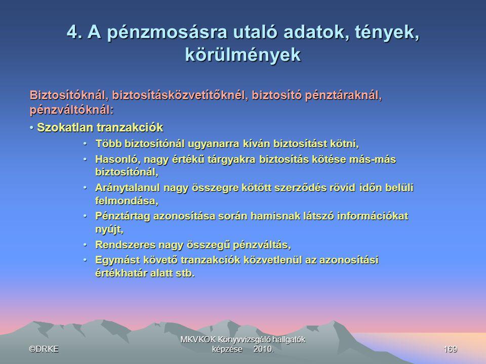 ©DRKE MKVKOK Könyvvizsgáló hallgatók képzése 2010.169 4. A pénzmosásra utaló adatok, tények, körülmények Biztosítóknál, biztosításközvetítőknél, bizto