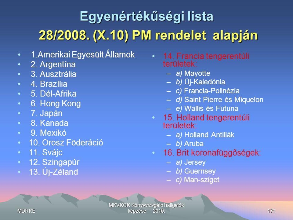©DRKE MKVKOK Könyvvizsgáló hallgatók képzése 2010.171 Egyenértékűségi lista 28/2008. (X.10) PM rendelet alapján • 1.Amerikai Egyesült Államok • 2. Arg