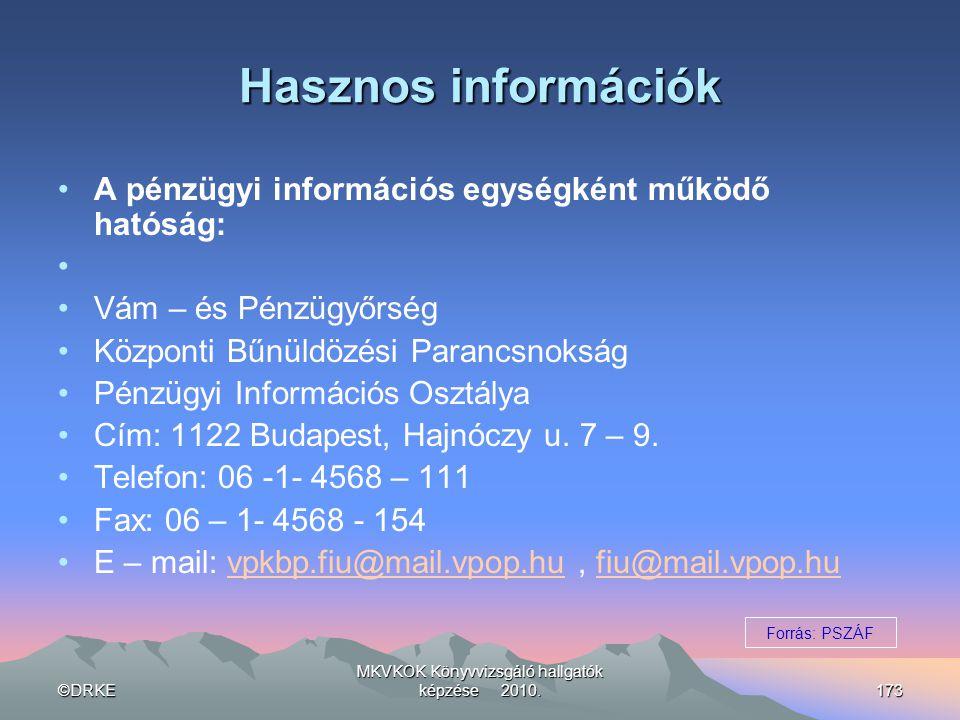 ©DRKE MKVKOK Könyvvizsgáló hallgatók képzése 2010.173 Hasznos információk •A pénzügyi információs egységként működő hatóság: • •Vám – és Pénzügyőrség