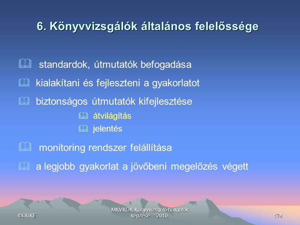 ©DRKE MKVKOK Könyvvizsgáló hallgatók képzése 2010.174 6. Könyvvizsgálók általános felelőssége  standardok, útmutatók befogadása  kialakítani és fejl