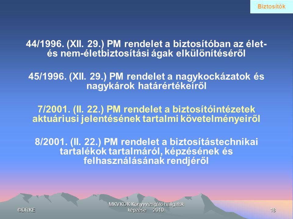 ©DRKE18 MKVKOK Könyvvizsgáló hallgatók képzése 2010. 44/1996. (XII. 29.) PM rendelet a biztosítóban az élet- és nem-életbiztosítási ágak elkülönítésér