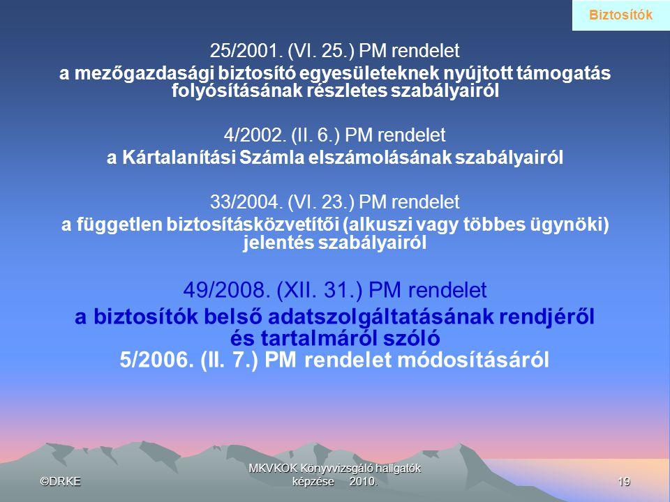 ©DRKE19 MKVKOK Könyvvizsgáló hallgatók képzése 2010. 25/2001. (VI. 25.) PM rendelet a mezőgazdasági biztosító egyesületeknek nyújtott támogatás folyós