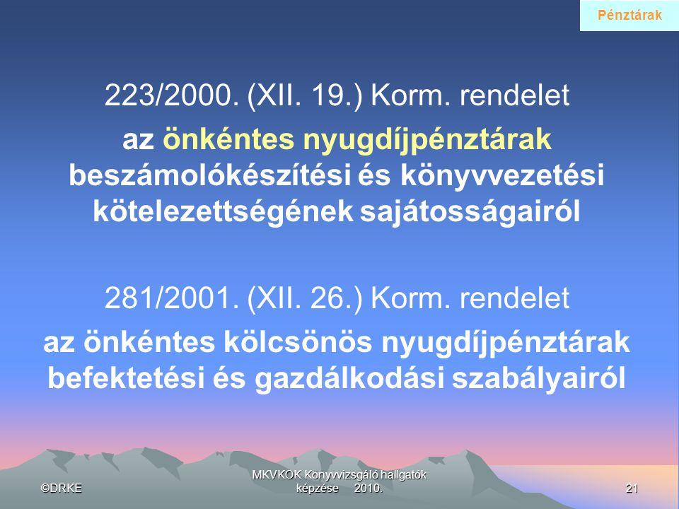 ©DRKE21 MKVKOK Könyvvizsgáló hallgatók képzése 2010. 223/2000. (XII. 19.) Korm. rendelet az önkéntes nyugdíjpénztárak beszámolókészítési és könyvvezet