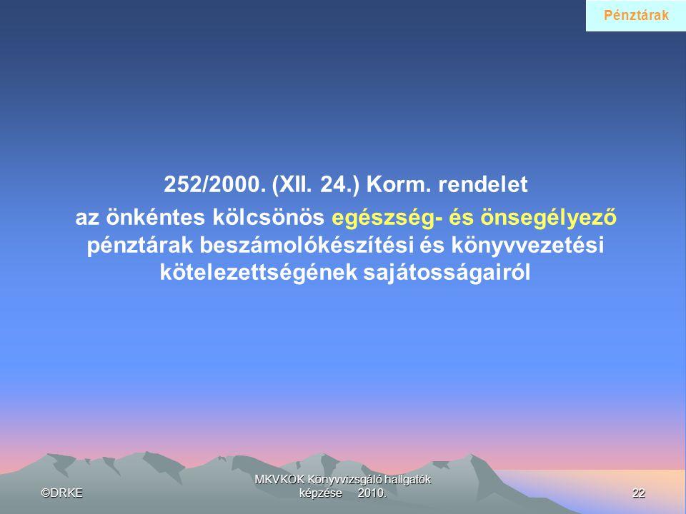 ©DRKE22 MKVKOK Könyvvizsgáló hallgatók képzése 2010. 252/2000. (XII. 24.) Korm. rendelet az önkéntes kölcsönös egészség- és önsegélyező pénztárak besz