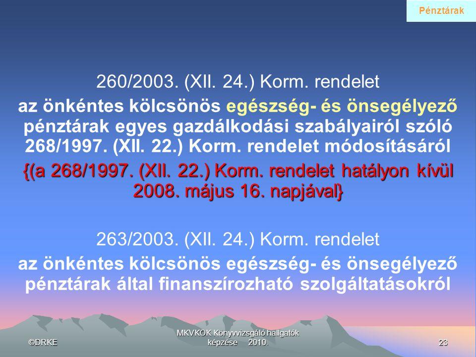 ©DRKE23 MKVKOK Könyvvizsgáló hallgatók képzése 2010. 260/2003. (XII. 24.) Korm. rendelet az önkéntes kölcsönös egészség- és önsegélyező pénztárak egye