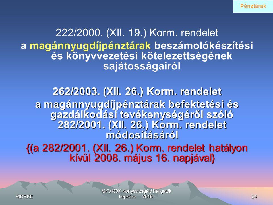 ©DRKE MKVKOK Könyvvizsgáló hallgatók képzése 2010.24 222/2000. (XII. 19.) Korm. rendelet a magánnyugdíjpénztárak beszámolókészítési és könyvvezetési k
