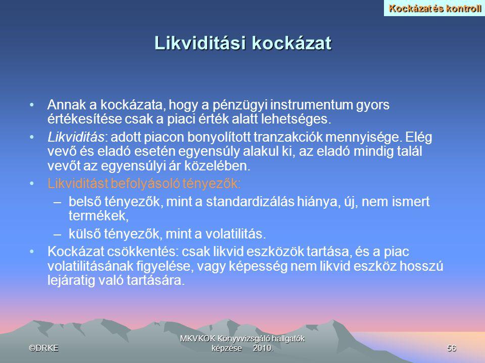 ©DRKE MKVKOK Könyvvizsgáló hallgatók képzése 2010.56 Likviditási kockázat •Annak a kockázata, hogy a pénzügyi instrumentum gyors értékesítése csak a p