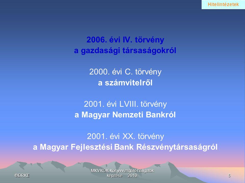 ©DRKE6 MKVKOK Könyvvizsgáló hallgatók képzése 2010. 2006. évi IV. törvény a gazdasági társaságokról 2000. évi C. törvény a számvitelről 2001. évi LVII