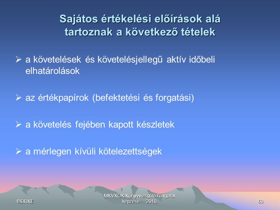©DRKE MKVKOK Könyvvizsgáló hallgatók képzése 2010.60 Sajátos értékelési előírások alá tartoznak a következő tételek  a követelések és követelésjelleg