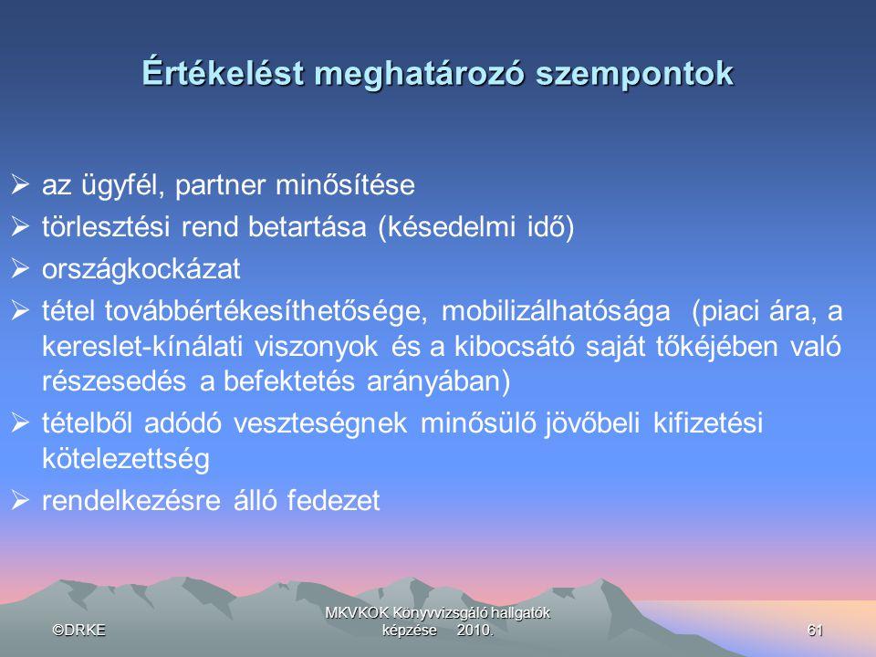 ©DRKE MKVKOK Könyvvizsgáló hallgatók képzése 2010.61 Értékelést meghatározó szempontok  az ügyfél, partner minősítése  törlesztési rend betartása (k