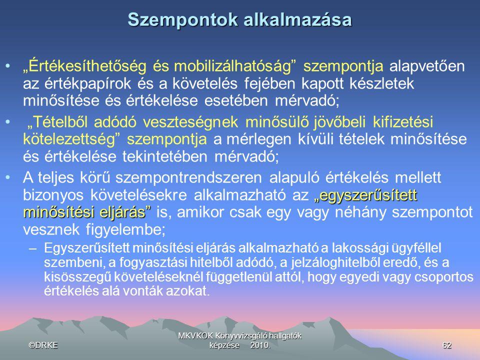 """©DRKE MKVKOK Könyvvizsgáló hallgatók képzése 2010.62 Szempontok alkalmazása •""""Értékesíthetőség és mobilizálhatóság"""" szempontja alapvetően az értékpapí"""