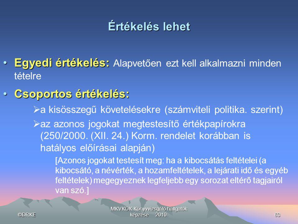 ©DRKE MKVKOK Könyvvizsgáló hallgatók képzése 2010.63 Értékelés lehet •Egyedi értékelés: •Egyedi értékelés: Alapvetően ezt kell alkalmazni minden tétel