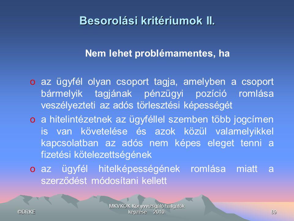 ©DRKE MKVKOK Könyvvizsgáló hallgatók képzése 2010.69 Besorolási kritériumok II. Nem lehet problémamentes, ha oaz ügyfél olyan csoport tagja, amelyben