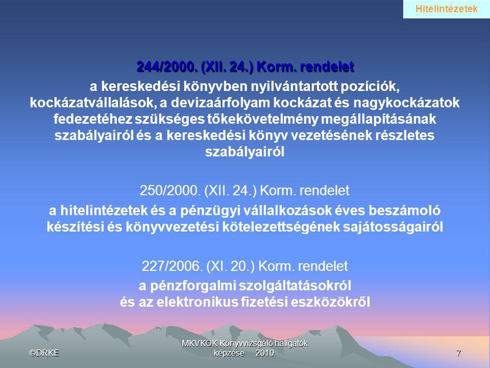 ©DRKE7 MKVKOK Könyvvizsgáló hallgatók képzése 2010. 244/2000. (XII. 24.) Korm. rendelet a kereskedési könyvben nyilvántartott pozíciók, kockázatvállal