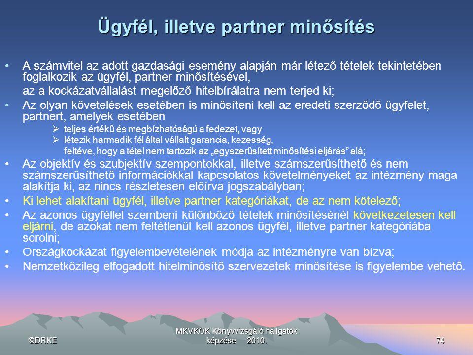 ©DRKE MKVKOK Könyvvizsgáló hallgatók képzése 2010.74 Ügyfél, illetve partner minősítés •A számvitel az adott gazdasági esemény alapján már létező téte