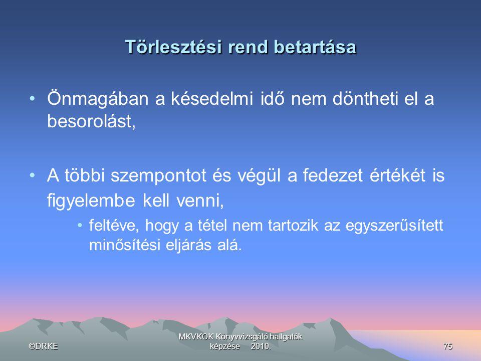 ©DRKE MKVKOK Könyvvizsgáló hallgatók képzése 2010.75 Törlesztési rend betartása •Önmagában a késedelmi idő nem döntheti el a besorolást, •A többi szem