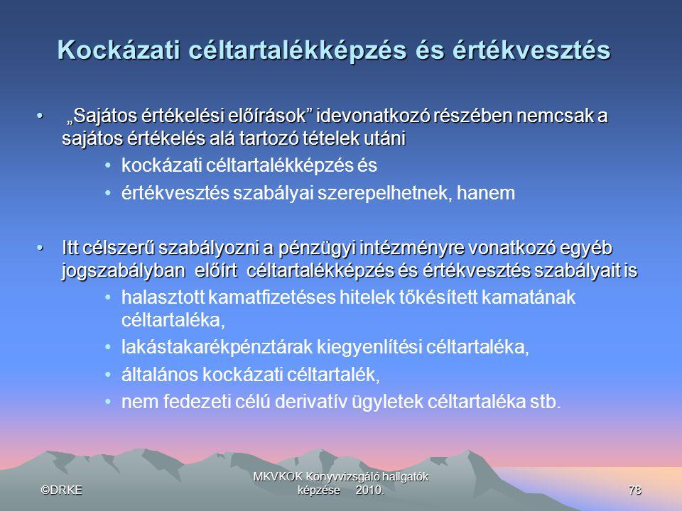 """©DRKE MKVKOK Könyvvizsgáló hallgatók képzése 2010.78 Kockázati céltartalékképzés és értékvesztés • """"Sajátos értékelési előírások"""" idevonatkozó részébe"""