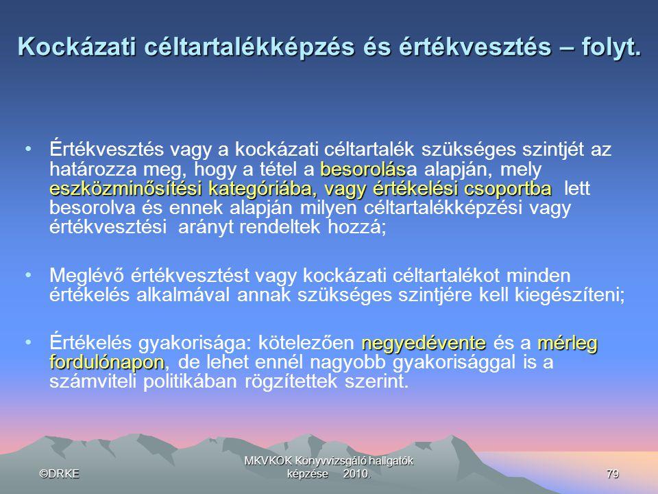 ©DRKE MKVKOK Könyvvizsgáló hallgatók képzése 2010.79 Kockázati céltartalékképzés és értékvesztés – folyt. besorolás eszközminősítési kategóriába, vagy