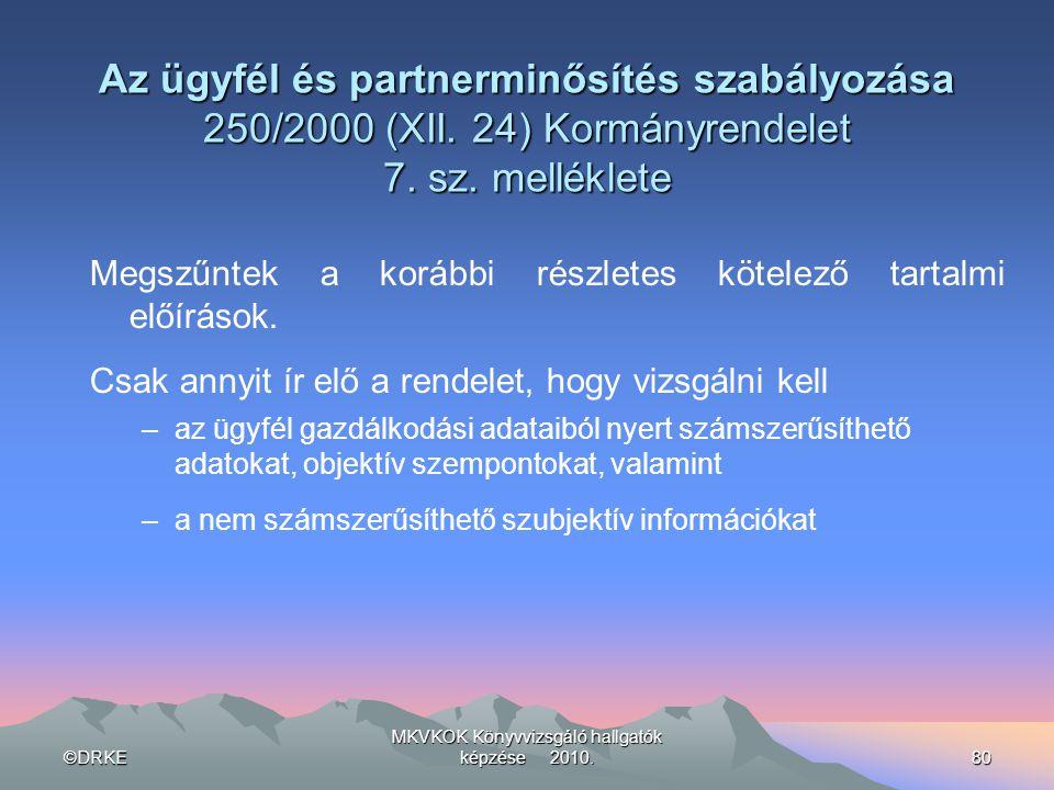©DRKE MKVKOK Könyvvizsgáló hallgatók képzése 2010.80 Az ügyfél és partnerminősítés szabályozása 250/2000 (XII. 24) Kormányrendelet 7. sz. melléklete M