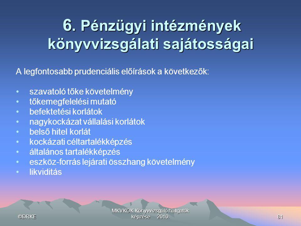 ©DRKE MKVKOK Könyvvizsgáló hallgatók képzése 2010.81 6. Pénzügyi intézmények könyvvizsgálati sajátosságai 6. Pénzügyi intézmények könyvvizsgálati sajá