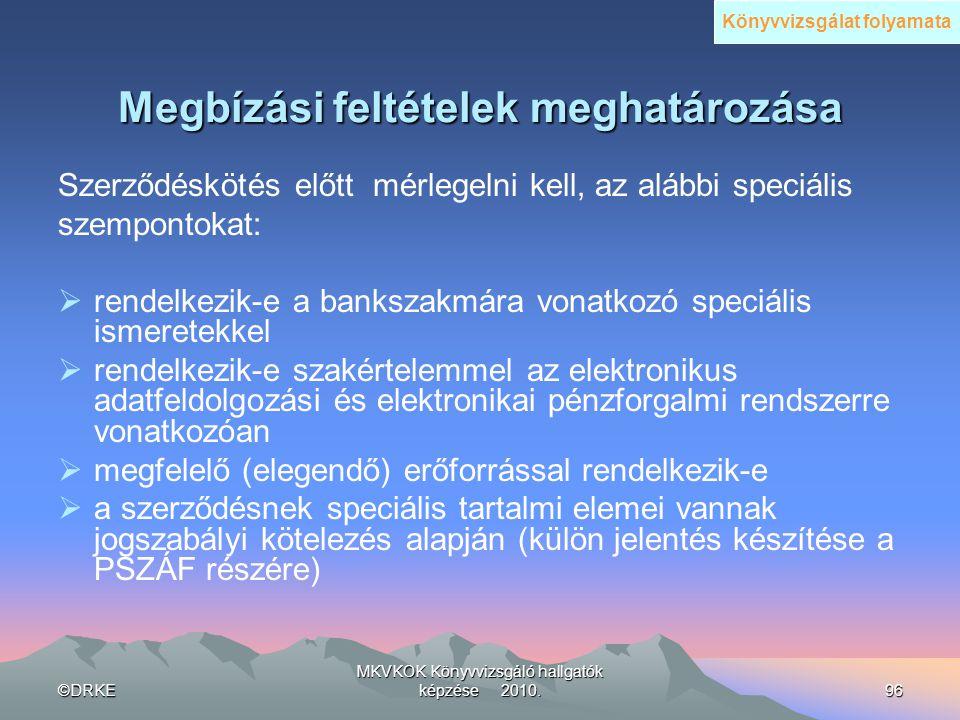 ©DRKE MKVKOK Könyvvizsgáló hallgatók képzése 2010.96 Megbízási feltételek meghatározása Szerződéskötés előtt mérlegelni kell, az alábbi speciális szem