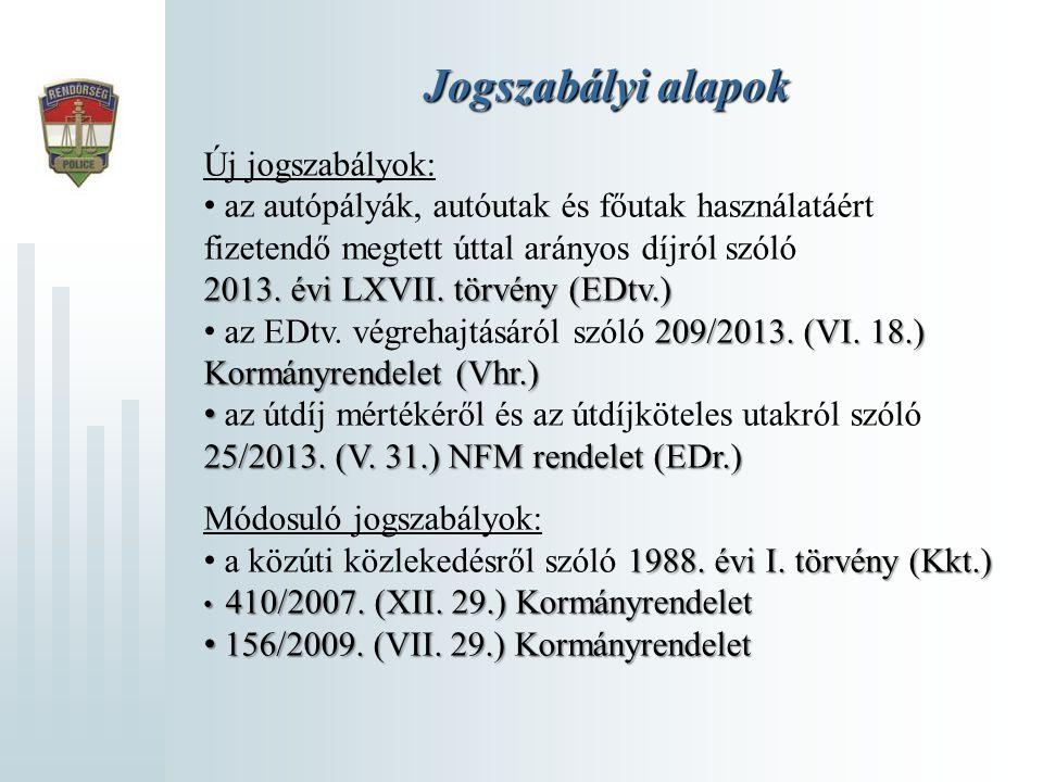Jogszabályi alapok Új jogszabályok: 2013. évi LXVII. törvény (EDtv.) • az autópályák, autóutak és főutak használatáért fizetendő megtett úttal arányos