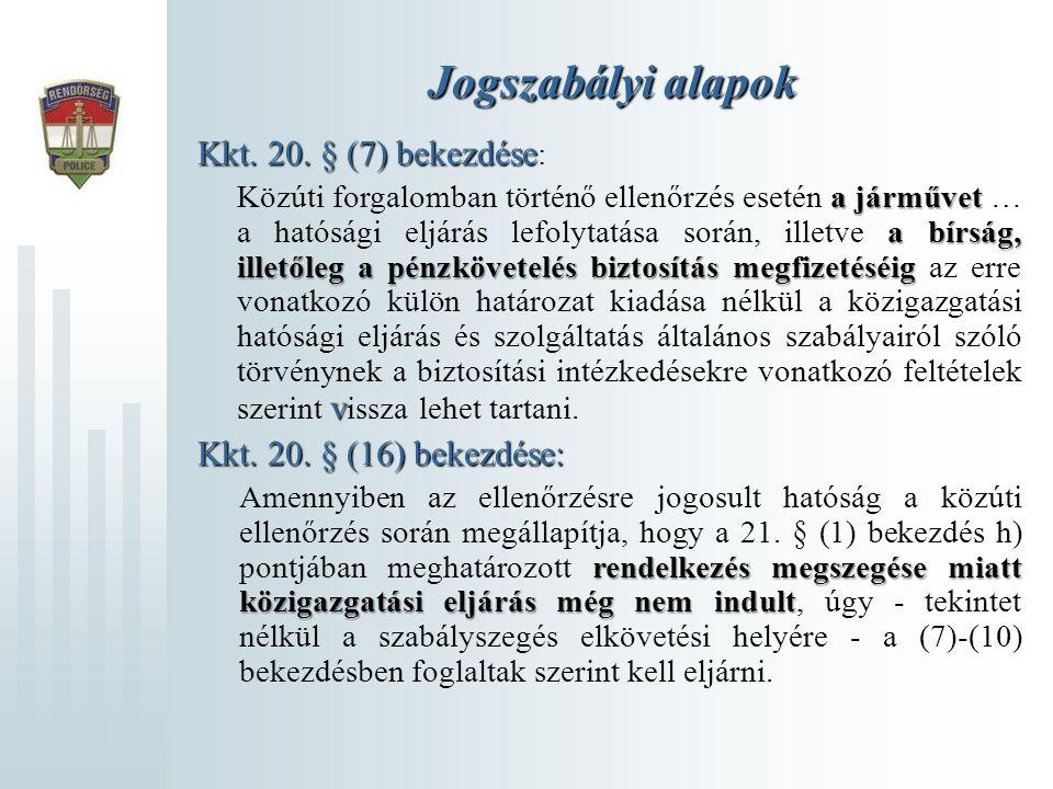 Jogszabályi alapok Kkt. 20. § (7) bekezdése Kkt. 20. § (7) bekezdése : a járművet a bírság, illetőleg a pénzkövetelés biztosítás megfizetéséig v Közút