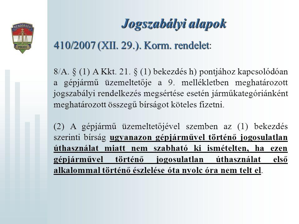 Jogszabályi alapok 410/2007 (XII. 29.). Korm. rendelet 410/2007 (XII. 29.). Korm. rendelet : 8/A. § (1) A Kkt. 21. § (1) bekezdés h) pontjához kapcsol