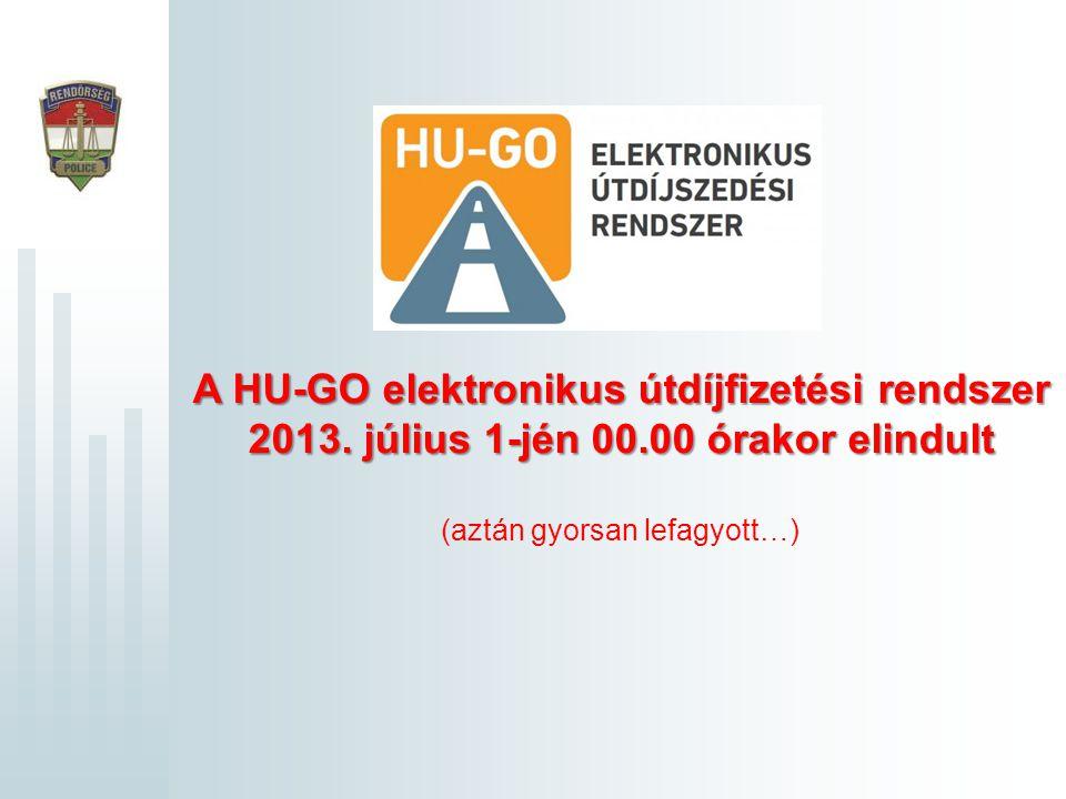 A HU-GO elektronikus útdíjfizetési rendszer 2013. július 1-jén 00.00 órakor elindult (aztán gyorsan lefagyott…)