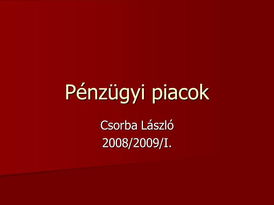 Pénzügyi piacok Csorba László 2008/2009/I.