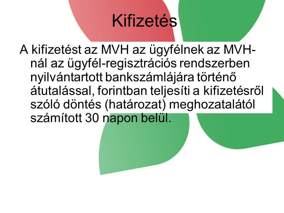 Kifizetés A kifizetést az MVH az ügyfélnek az MVH- nál az ügyfél-regisztrációs rendszerben nyilvántartott bankszámlájára történő átutalással, forintban teljesíti a kifizetésről szóló döntés (határozat) meghozatalától számított 30 napon belül.