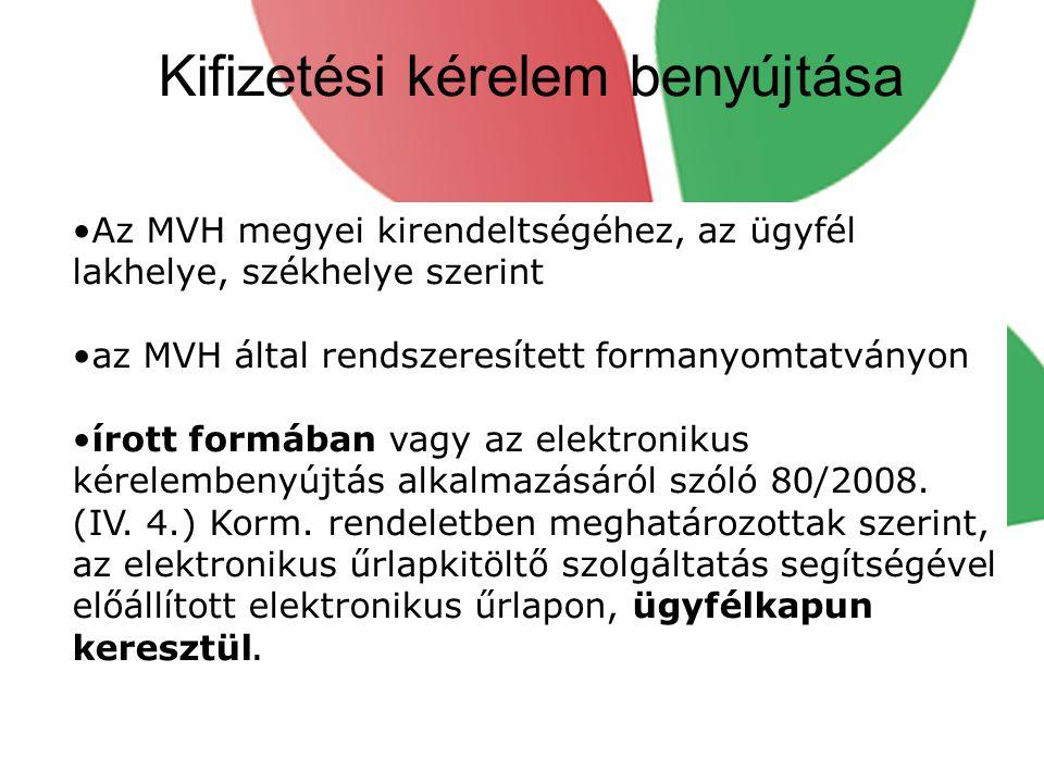 Kifizetési kérelem benyújtása •Az MVH megyei kirendeltségéhez, az ügyfél lakhelye, székhelye szerint •az MVH által rendszeresített formanyomtatványon •írott formában vagy az elektronikus kérelembenyújtás alkalmazásáról szóló 80/2008.