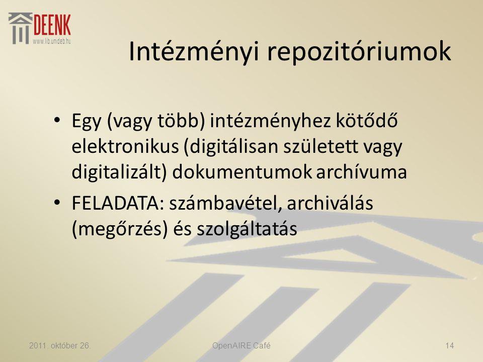 Intézményi repozitóriumok • Egy (vagy több) intézményhez kötődő elektronikus (digitálisan született vagy digitalizált) dokumentumok archívuma • FELADATA: számbavétel, archiválás (megőrzés) és szolgáltatás 2011.