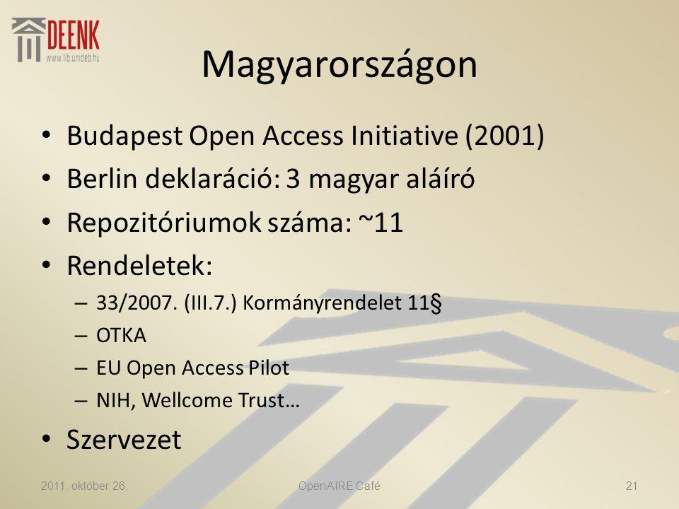 Magyarországon • Budapest Open Access Initiative (2001) • Berlin deklaráció: 3 magyar aláíró • Repozitóriumok száma: ~11 • Rendeletek: – 33/2007.