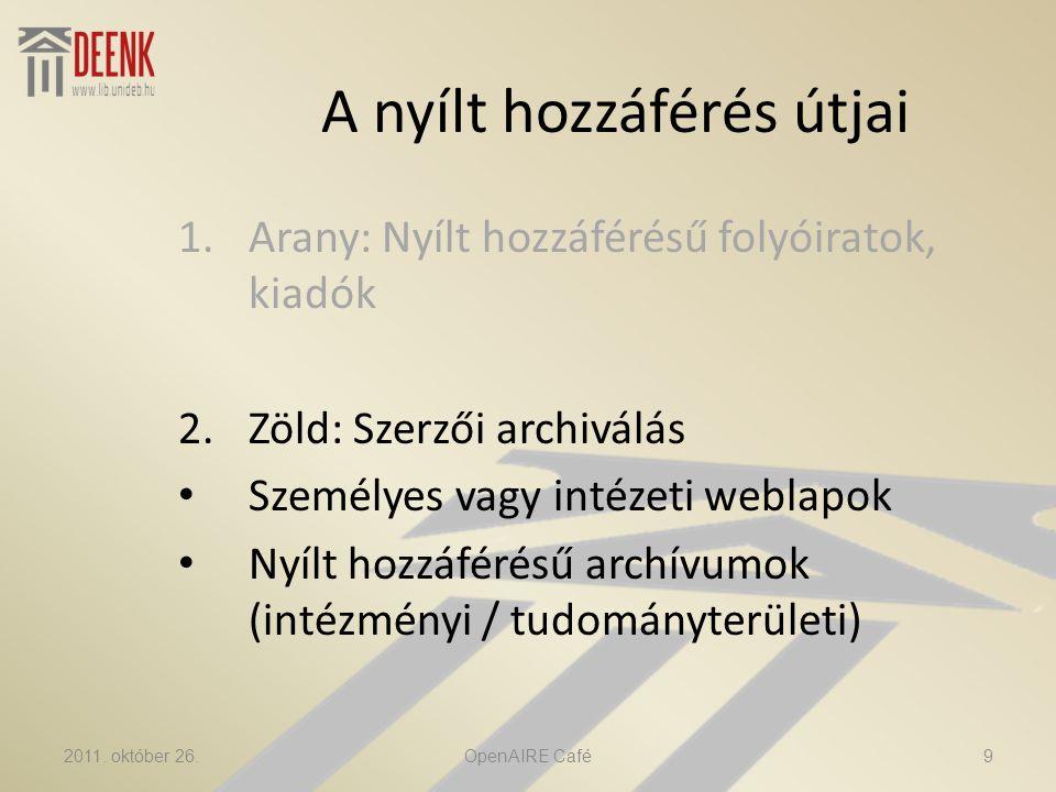 A nyílt hozzáférés útjai 1.Arany: Nyílt hozzáférésű folyóiratok, kiadók 2.Zöld: Szerzői archiválás • Személyes vagy intézeti weblapok • Nyílt hozzáférésű archívumok (intézményi / tudományterületi) 2011.