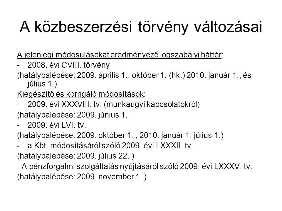 A közbeszerzési törvény változásai A jelenlegi módosulásokat eredményező jogszabályi háttér: -2008. évi CVIII. törvény (hatálybalépése: 2009. április