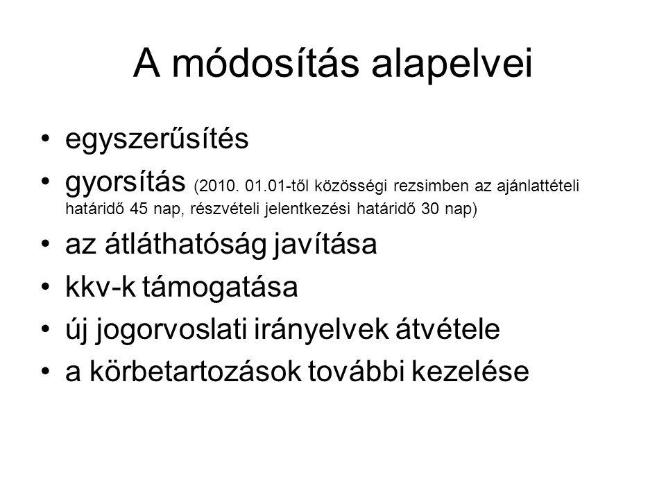 A módosítás alapelvei •egyszerűsítés •gyorsítás (2010. 01.01-től közösségi rezsimben az ajánlattételi határidő 45 nap, részvételi jelentkezési határid