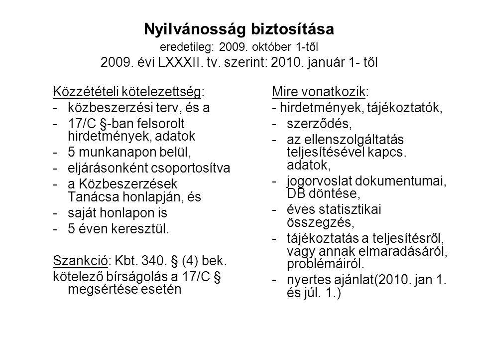 Nyilvánosság biztosítása eredetileg: 2009. október 1-től 2009. évi LXXXII. tv. szerint: 2010. január 1- től Közzétételi kötelezettség: -közbeszerzési