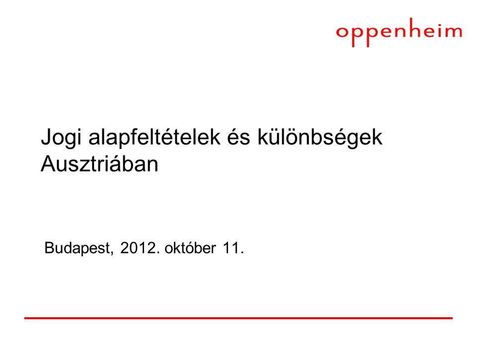 Jogi alapfeltételek és különbségek Ausztriában Budapest, 2012. október 11.