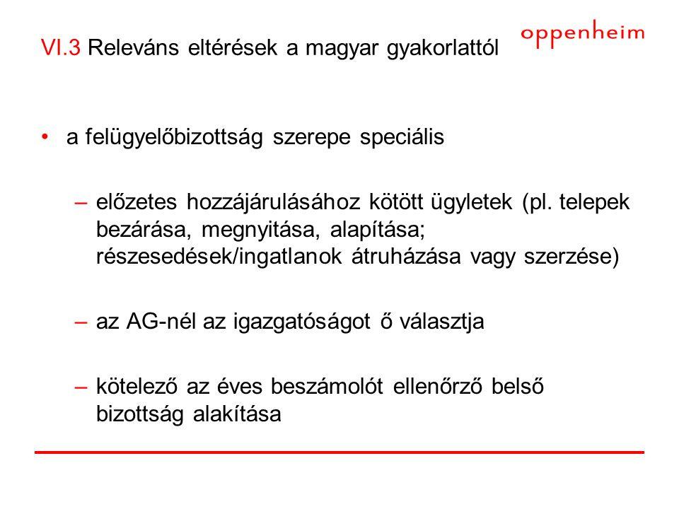 VI.3 Releváns eltérések a magyar gyakorlattól •a felügyelőbizottság szerepe speciális –előzetes hozzájárulásához kötött ügyletek (pl.