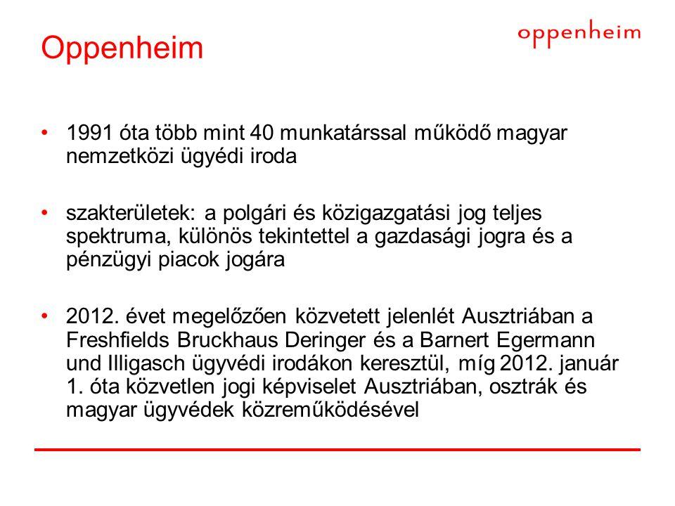 Oppenheim •1991 óta több mint 40 munkatárssal működő magyar nemzetközi ügyédi iroda •szakterületek: a polgári és közigazgatási jog teljes spektruma, különös tekintettel a gazdasági jogra és a pénzügyi piacok jogára •2012.