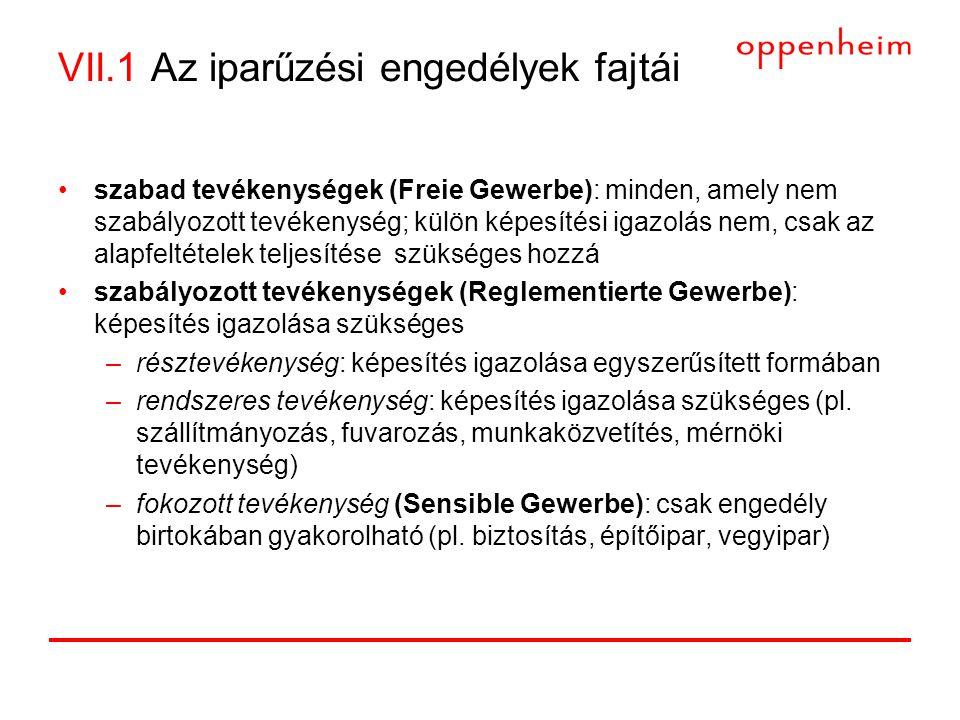 VII.1 Az iparűzési engedélyek fajtái •szabad tevékenységek (Freie Gewerbe): minden, amely nem szabályozott tevékenység; külön képesítési igazolás nem,