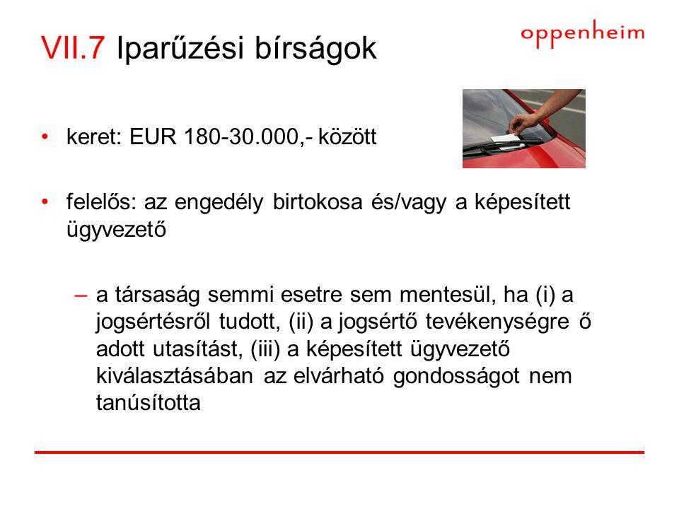 VII.7 Iparűzési bírságok •keret: EUR 180-30.000,- között •felelős: az engedély birtokosa és/vagy a képesített ügyvezető –a társaság semmi esetre sem m