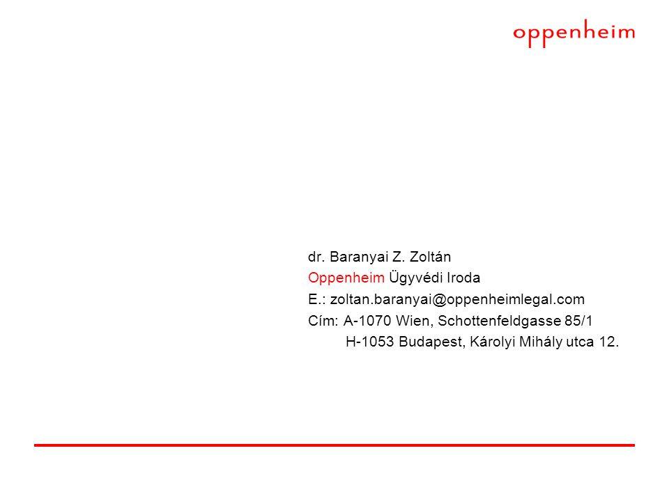 dr. Baranyai Z. Zoltán Oppenheim Ügyvédi Iroda E.: zoltan.baranyai@oppenheimlegal.com Cím: A-1070 Wien, Schottenfeldgasse 85/1 H-1053 Budapest, Károly