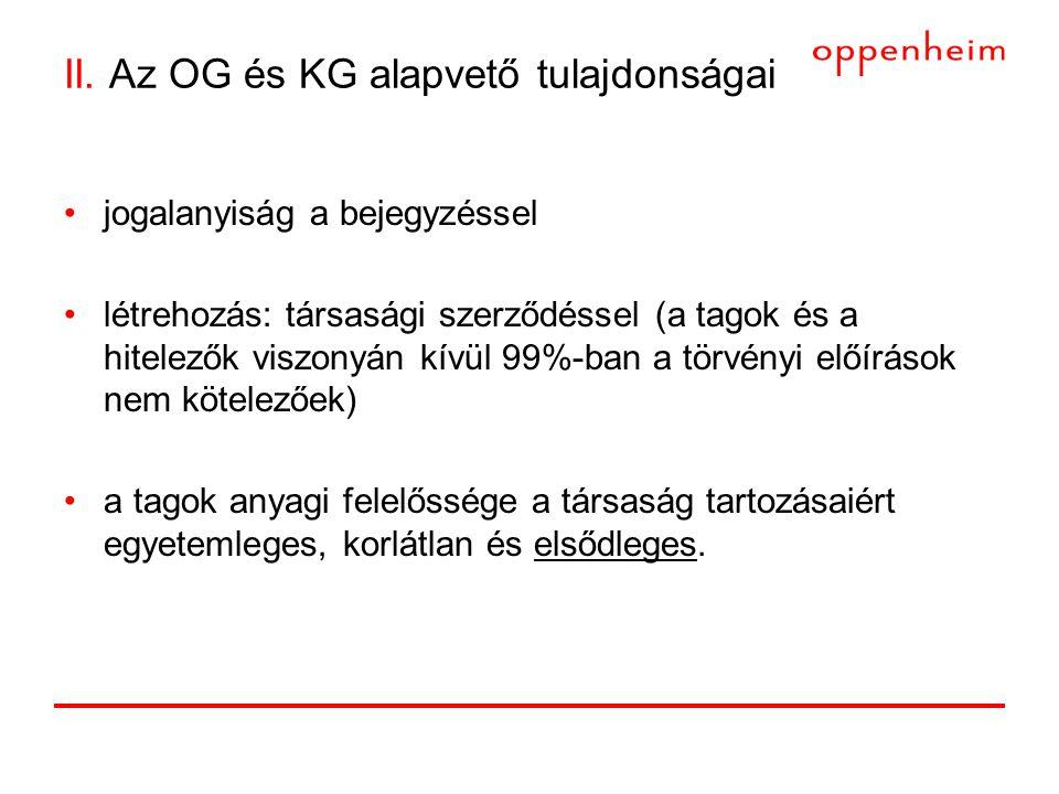 II. Az OG és KG alapvető tulajdonságai •jogalanyiság a bejegyzéssel •létrehozás: társasági szerződéssel (a tagok és a hitelezők viszonyán kívül 99%-ba