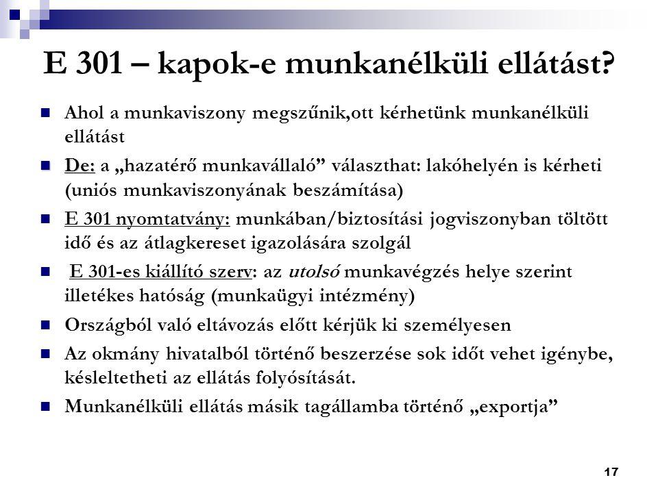 """17 E 301 – kapok-e munkanélküli ellátást?  Ahol a munkaviszony megszűnik,ott kérhetünk munkanélküli ellátást  De:  De: a """"hazatérő munkavállaló"""" vá"""