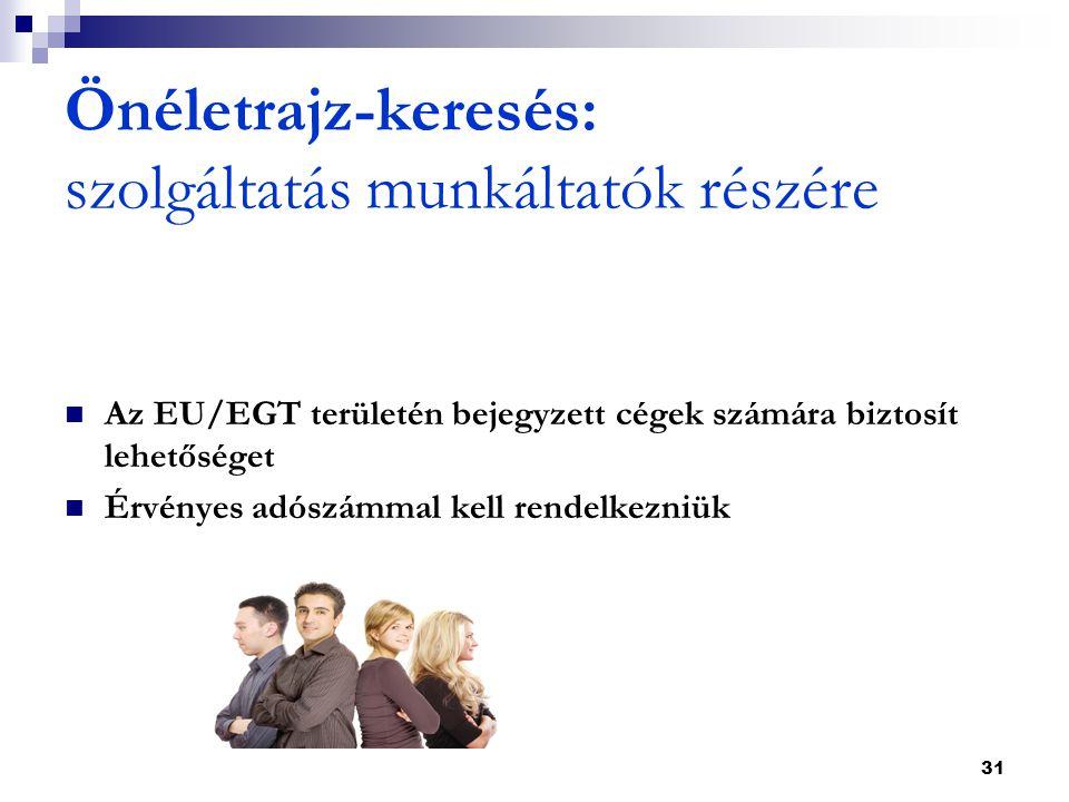 31 Önéletrajz-keresés: szolgáltatás munkáltatók részére  Az EU/EGT területén bejegyzett cégek számára biztosít lehetőséget  Érvényes adószámmal kell rendelkezniük