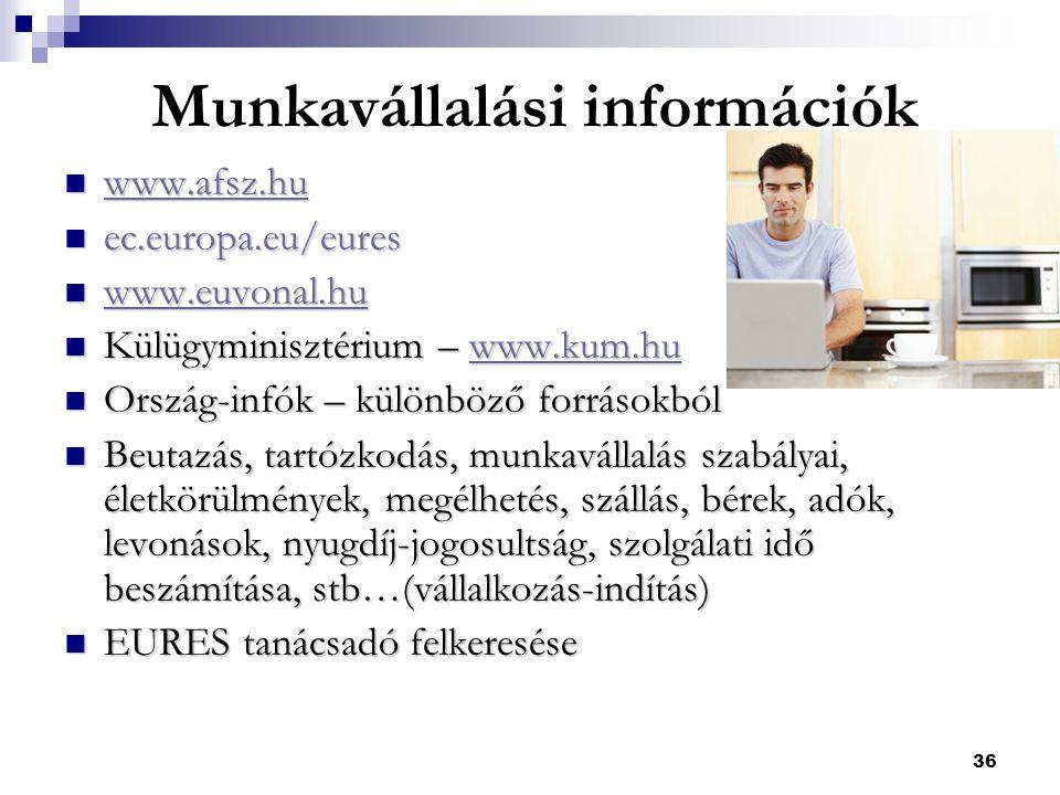 36 Munkavállalási információk  www.afsz.hu www.afsz.hu  ec.europa.eu/eures  www.euvonal.hu www.euvonal.hu  Külügyminisztérium – www.kum.hu www.kum