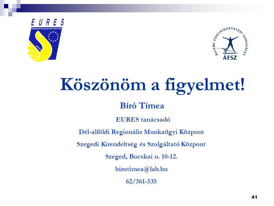 41 Bíró Tímea EURES tanácsadó Dél-alföldi Regionális Munkaügyi Központ Szegedi Kirendeltség és Szolgáltató Központ Szeged, Bocskai u.